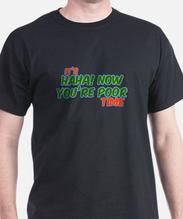 It's HaHa Now You're Poor Tim T-Shirt