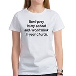 Don't pray in my school and I Women's T-Shirt