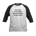 Don't pray in my school and I Kids Baseball Jersey