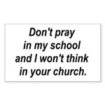 Don't pray in my school and I Sticker (Rectangular