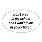 Don't pray in my school and I Oval Sticker