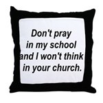 Don't pray in my school and I Throw Pillow