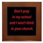 Don't pray in my school and I Framed Tile