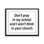 Don't pray in my school and I Framed Panel Print