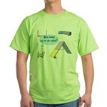 You Want What? Green T-Shirt