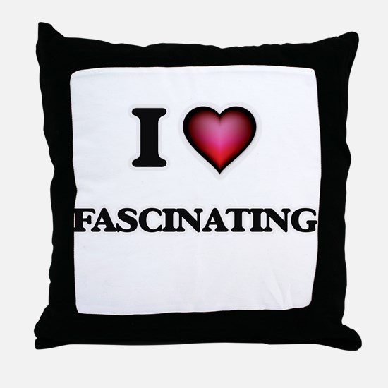 I love Fascinating Throw Pillow