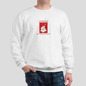 LAURENCE has been naughty Sweatshirt