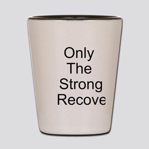 Only the Strong Recover Shot Glass