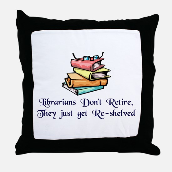 """Librarians Don't Retire"" Throw Pillow"