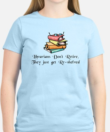 """Librarians Don't Retire"" Women's Light T-Shirt"