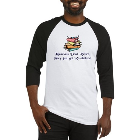 """Librarians Don't Retire"" Baseball Jersey"
