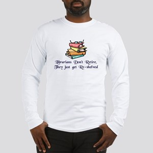 """Librarians Don't Retire"" Long Sleeve T-Shirt"