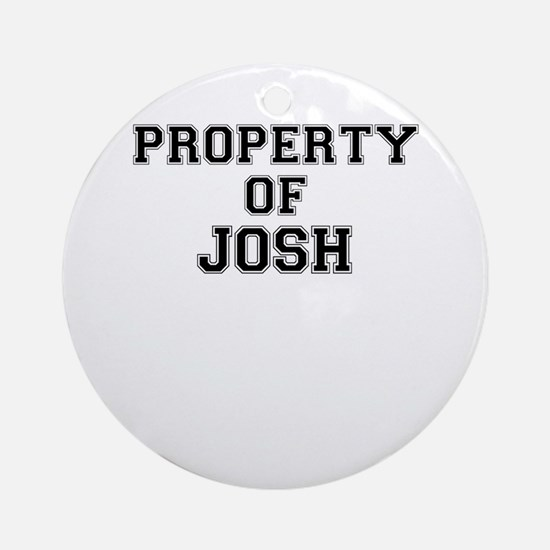 Property of JOSH Round Ornament