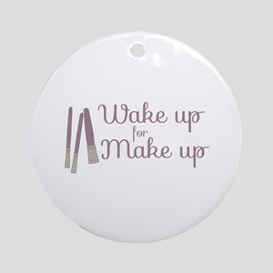 Wake up Make up Round Ornament