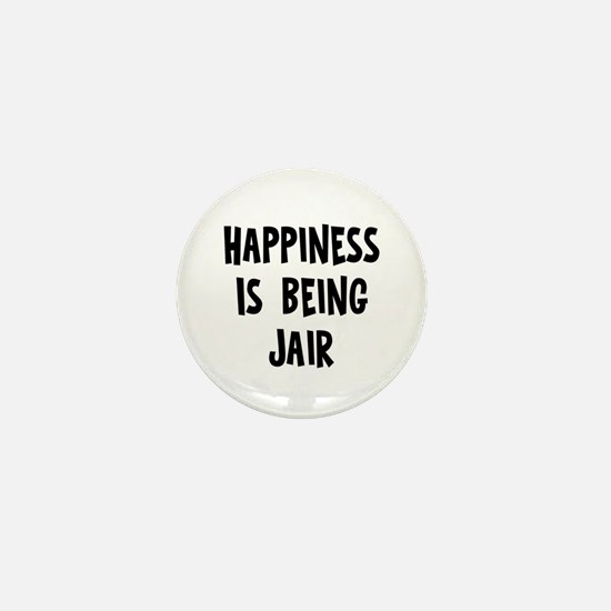 Happiness is being Jair Mini Button