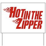 Hot in the Zipper Yard Sign