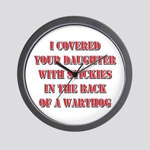 I covered your daughter with  Wall Clock