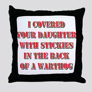 I covered your daughter with  Throw Pillow