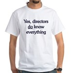 Yes, Directors Know Everything White T-Shirt