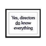 Yes, Directors Know Everything Framed Panel Print
