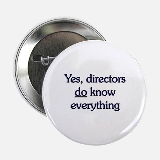 """Yes, Directors Know Everything 2.25"""" Button"""