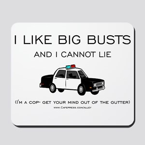 Big Cop Busts Mousepad