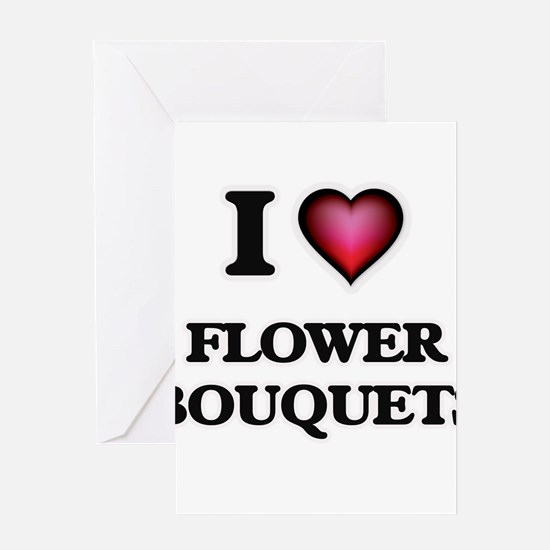 I love Flower Bouquets Greeting Cards