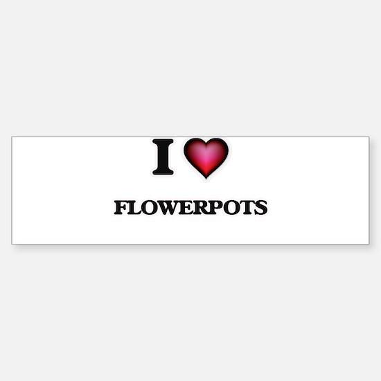 I love Flowerpots Bumper Bumper Bumper Sticker