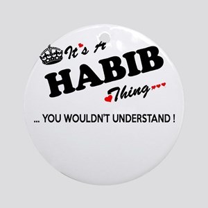 HABIB thing, you wouldn't understan Round Ornament