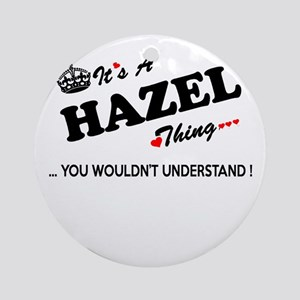 HAZEL thing, you wouldn't understan Round Ornament