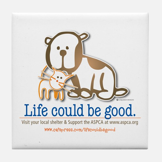 Life Could be Good Tile Coaster