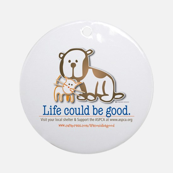 Life Could be Good Ornament (Round)