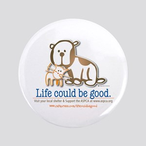 """Life Could be Good 3.5"""" Button"""