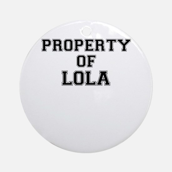 Property of LOLA Round Ornament