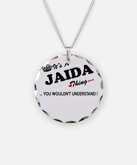 JAIDA thing, you wouldn't un Necklace