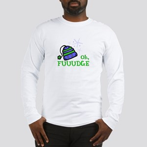 Oh, FUUUDGE! Long Sleeve T-Shirt