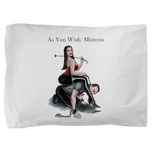 As You Wish Mistress Pillow Sham