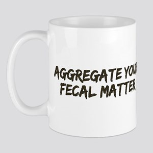 Aggregate Your Fecal Matter Mug