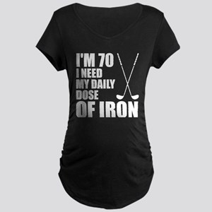 70 Daily Dose Of Iron Maternity T-Shirt