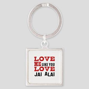 Love Me Like You Love Jai Alai Square Keychain