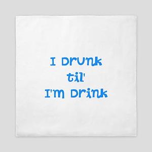 I Drunk til' I'm Drink Queen Duvet
