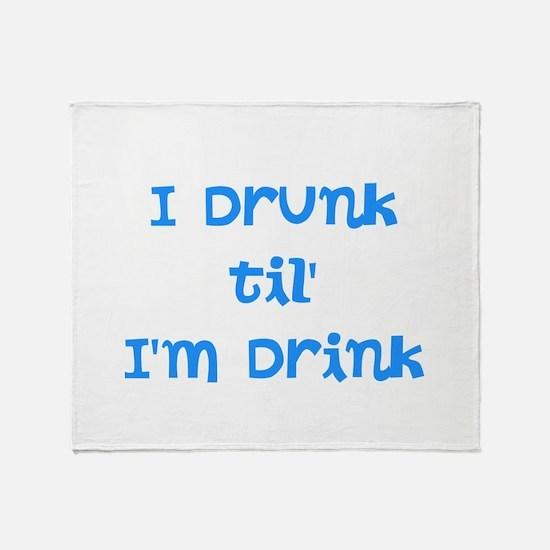 I Drunk til' I'm Drink Throw Blanket