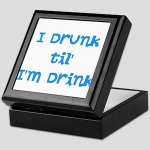 I Drunk til' I'm Drink Keepsake Box