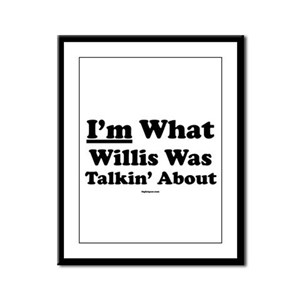I'm What Willis Was Talking A Framed Panel Print