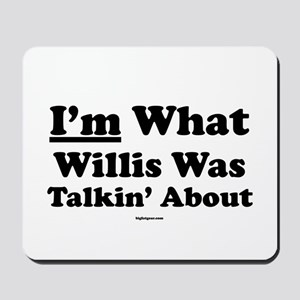 I'm What Willis Was Talking A Mousepad