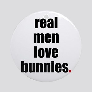 Real Men love bunnies Ornament (Round)