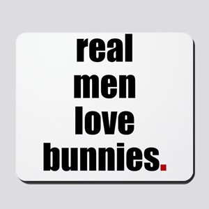 Real Men love bunnies Mousepad