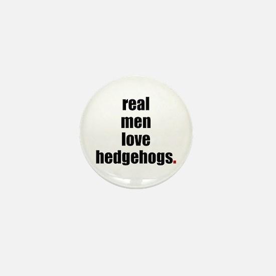 Real Men love hedgehogs Mini Button