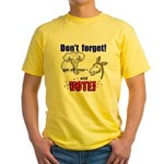 Don't Forget to Vote! Yellow T-Shirt