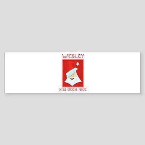 WESLEY has been nice Bumper Sticker